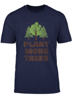 Earth Day Plant More Trees T Shirt
