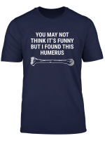 I Found This Humerus Medical Doctor Orthopedic Surgeon Funny T Shirt