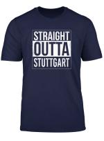 Straight Outta Stuttgart Deutschland Stadt Stolz T Shirt