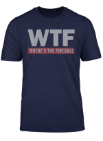 Wtf Where S The Fireball Tshirt Funny Party Lover T Shirt