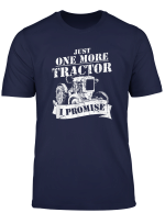 Just One More Tractor I Promisse Funny Gift For Farmer T Shirt