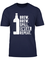 Brew Brew Spill Swear Repeat Funny Homebrewing Gift T Shirt