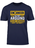 Engineer I M Not Arguing I M Just Explain Why I M Right T Shirt