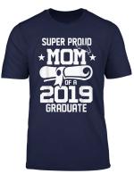 Super Proud Mom Of 2019 Graduate Shirt Funny Mama Mommy T Shirt
