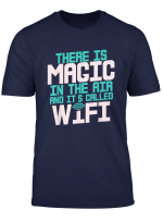 Magic In The Air Called Wifi Funny Computer Gamer Geek Gift T Shirt