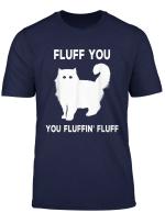 Fluff You You Fluffin Fluff Lustiges Katzen Geschenk T Shirt