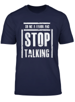 Do Me A Favor And Stop Talking Funny Humor Saying Quote T Shirt