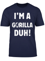 I M A Gorilla Duh Tee Great Halloween And Christmas Gift T Shirt
