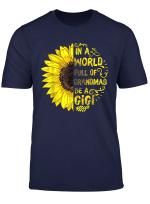 Womens In A World Full Of Grandmas Be A Gigi Sunflower Tee