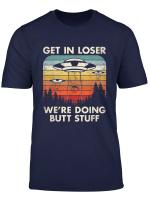 Ufo Alien Abduction Flying Saucer Get In Loser T Shirt