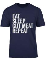 Eat Sleep Cut Meat Repeat Funny Butcher T Shirt Gift