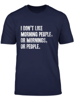 I Don T Like Morning People Or Mornings Or People T Shirt