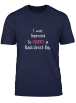 Womens I Was Supposed To Marry A Backstreet Boy T Shirt Girls Gift