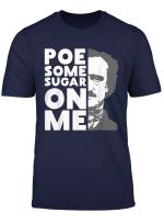 Poe Some Sugar On Me Funny Coffee Saying T Shirt