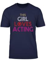 This Girl Loves Acting T Shirt Actress Gift Tshirt Tee