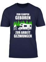 Zum Campen Geboren Zur Arbeit Gezwungen Geschenk T Shirt