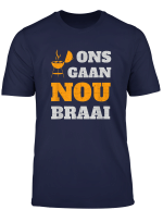 Ons Gaan Nou Braai T Shirt South African Shirt