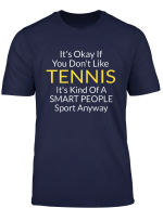 Its Ok If You Don T Like Tennis Player Gift Idea Funny Quote T Shirt