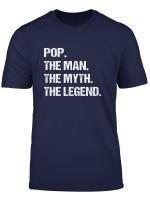 Pop The Man Myth Legend Shirt Gift Fathers Day Tshirt