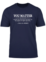 You Matter Then You Energy T Shirt Mens Womens Tee Funny