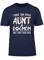 I Have Two Titles Aunt And Dog Mom Flower Funny Dog Lover T Shirt