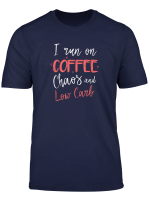 I Run On Coffee Chaos Low Carb Funny Ketogenic Keto Diet T Shirt