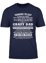 I M A Spoiled Daughter Of A Crazy Dad Father Gifts T Shirt