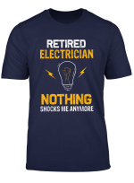 Retired Electrician Nothing Shock Me Anymore Retirement Gift T Shirt