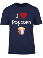 I Love Popcorn I Heart Popcorn Movie Snack Popcorn Lover T Shirt