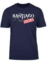 Chilean Chile Chilean Flag Chilean Santaigo T Shirt