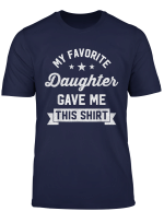 My Favorite Daughter Gave Me This Shirt Funny Gift For Dad