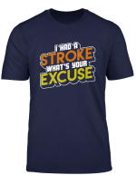 I Had A Stroke Whats Your Excuse Stroke Survivor Funny Gift T Shirt