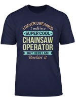 Chainsaw Operator Gift Funny Appreciation T Shirt
