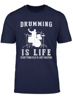 Drumming Is Life Everything Else Is Just Waiting Tee T Shirt