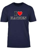I Love Kacken Ich Liebe Kacken Lustiges T Shirt