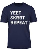 Yeet Skrrt Repeat Funny Dank Meme T Shirt