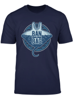 Ban The Bag Plastic Bag Ray Ocean Conservation Gift T Shirt