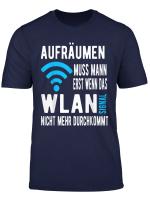 Aufraumen Muss Man Wenn Das Wlan Signal Nicht Durchkommt T Shirt