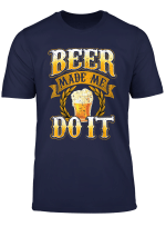 Funny Beer Lover Gift Brewer Craft Beer Made Me Do It Humor T Shirt