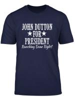 John Dutton For President Ranching Done Right T Shirt