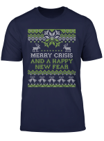 Merry Crisis And A Happy New Fear Funny Pun Ugly Christmas T Shirt