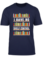 I Have No Shelf Control Book Tshirt Funny Book Lover Gift T Shirt