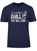 If You Grill It They Will Come Funny Grilling Bbq T Shirts T Shirt