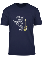 Bass Player Tee You Can Hear The Music But You Feel The Bass T Shirt
