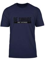 Be Savage Not Average Inspirational Motivational Workout T Shirt