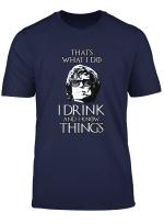 Das Ist Was Ich Trinke Und Ich Weiss Dass Dinge T Shirt
