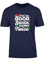 I M So Good Santa Came Twice Funny Christmas Saying T Shirt