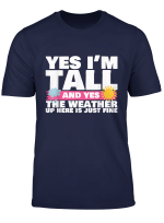 Yes I M Tall And Yes The Weather Up Here Is Fine T Shirt
