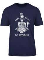 Dead Inside But Caffeinated Skeleton Flower T Shirt