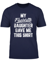 My Favorite Daughter Gave Me This Shirt Father S Day Tshirt